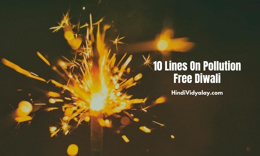 10 Lines On Pollution Free Or Safe Diwali In Hindi and English Language